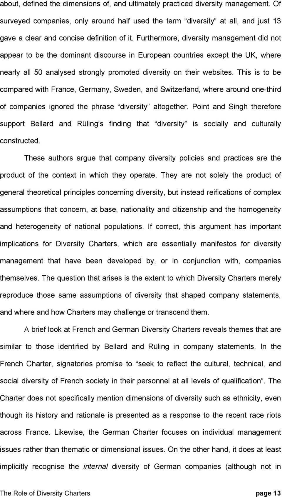 Furthermore, diversity management did not appear to be the dominant discourse in European countries except the UK, where nearly all 50 analysed strongly promoted diversity on their websites.
