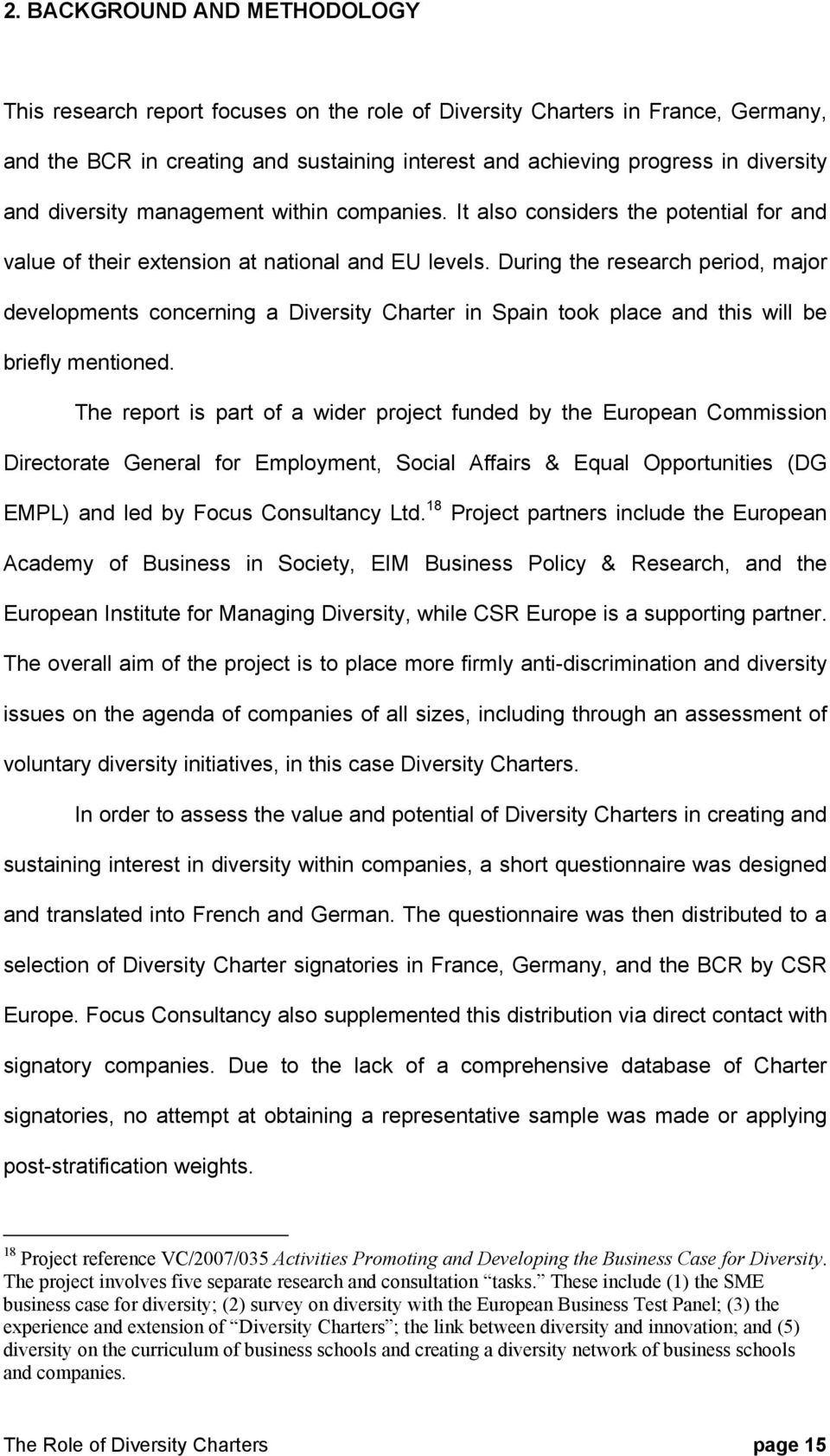 During the research period, major developments concerning a Diversity Charter in Spain took place and this will be briefly mentioned.