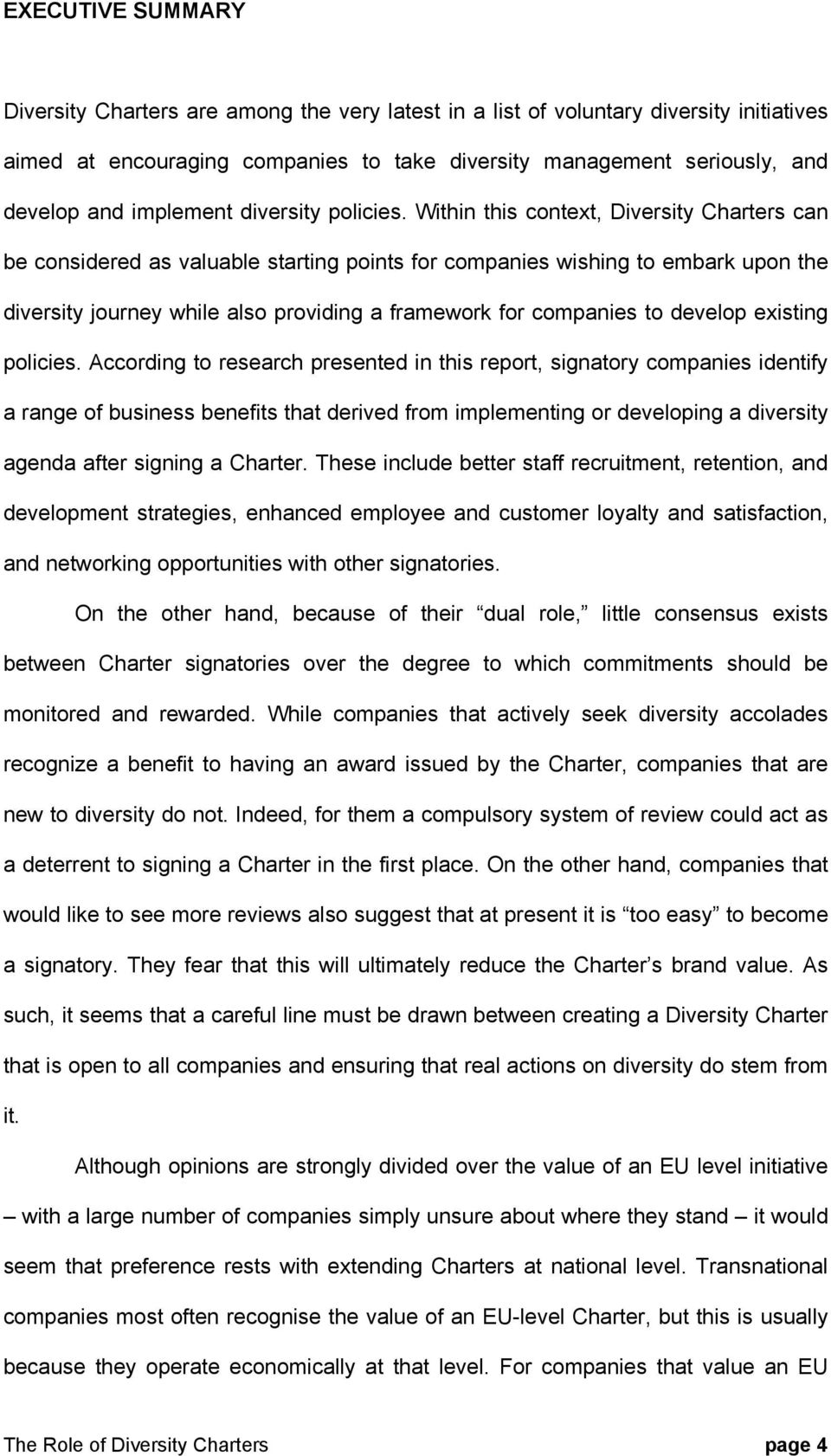 Within this context, Diversity Charters can be considered as valuable starting points for companies wishing to embark upon the diversity journey while also providing a framework for companies to