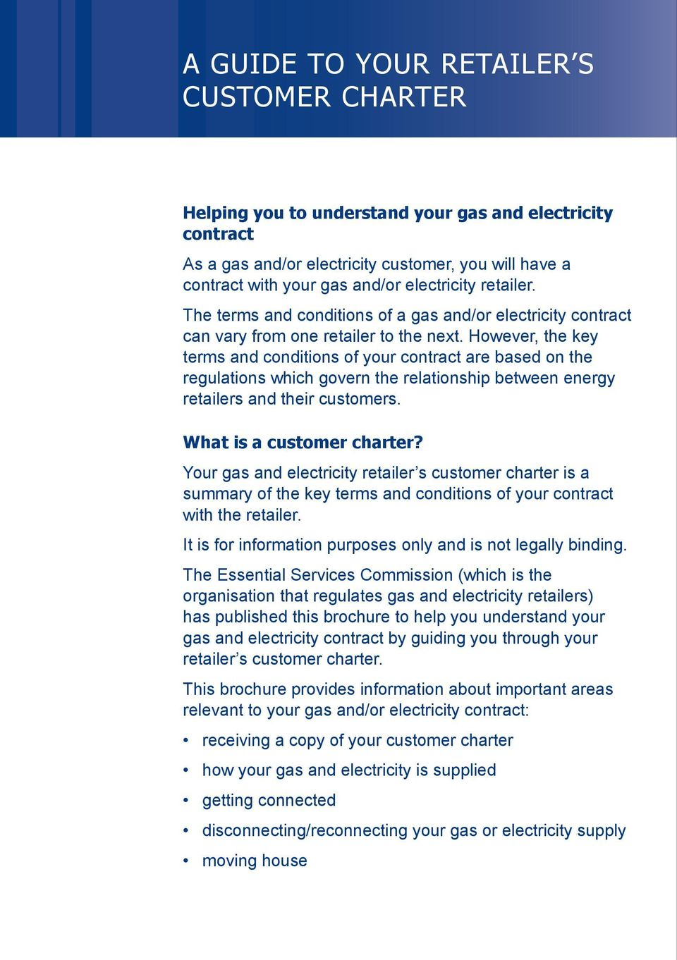 However, the key terms and conditions of your contract are based on the regulations which govern the relationship between energy retailers and their customers. What is a customer charter?