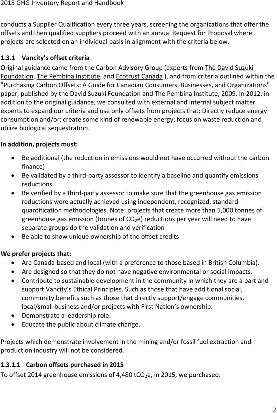 1 Vancity s offset criteria Original guidance came from the Carbon Advisory Group (experts from The David Suzuki Foundation, The Pembina Institute, and Ecotrust Canada ), and from criteria outlined
