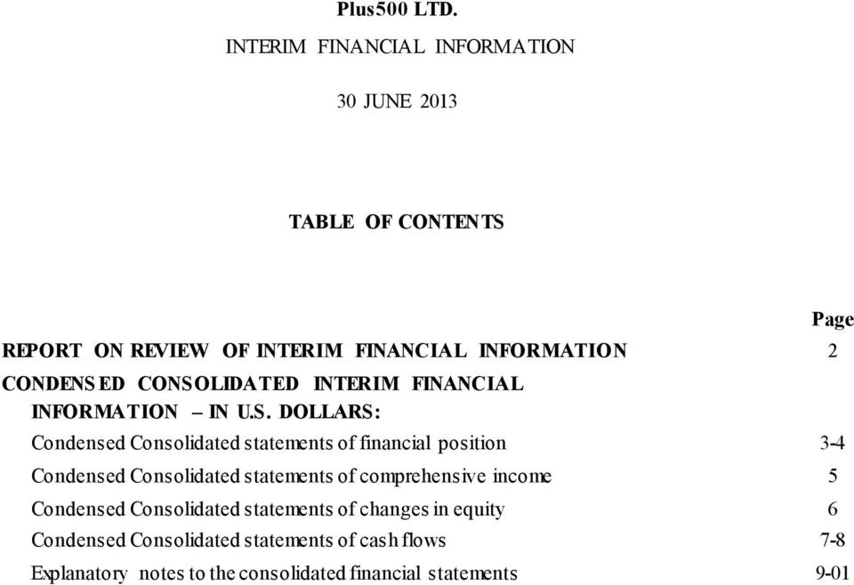 CONSOLIDATED INTERIM FINANCIAL INFORMATION IN U.S. DOLLARS: Condensed Consolidated statements of financial position 3-4