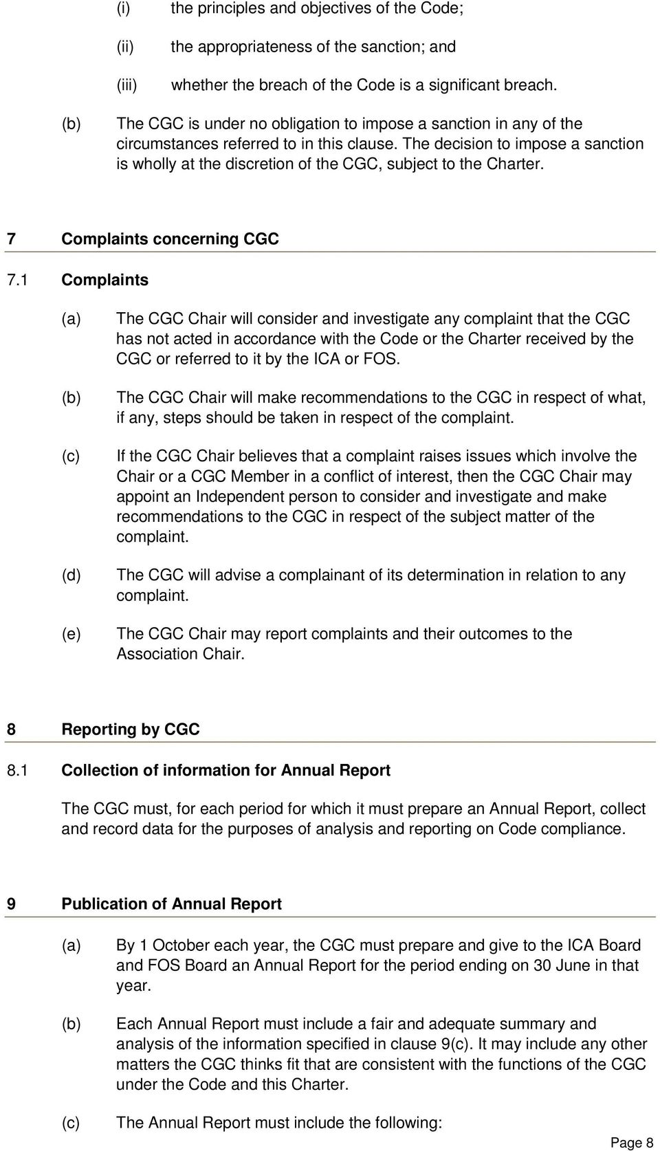 The decision to impose a sanction is wholly at the discretion of the CGC, subject to the Charter. 7 Complaints concerning CGC 7.