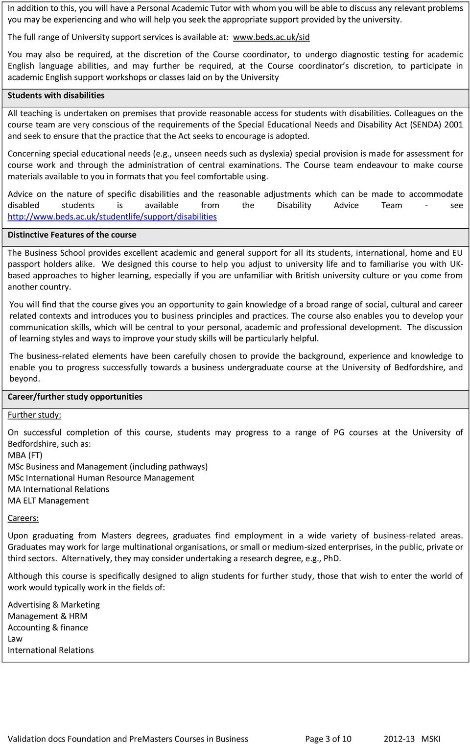 uk/sid You may also be required, at the discretion of the Course coordinator, to undergo diagnostic testing for academic English language abilities, and may further be required, at the Course