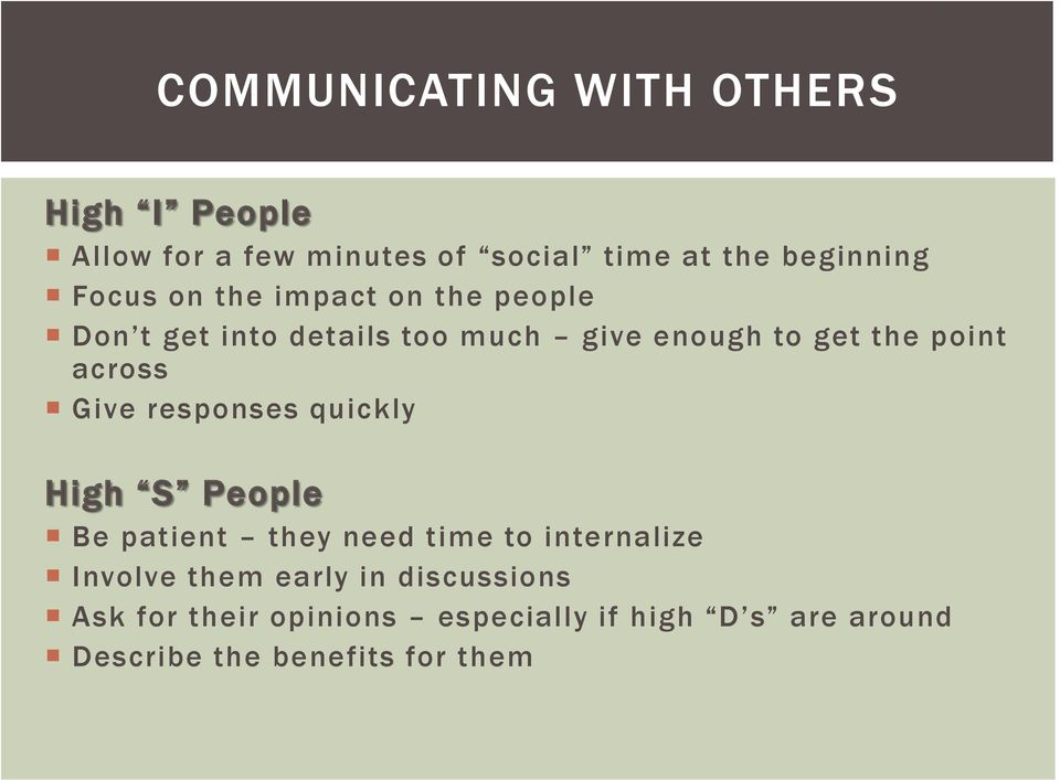 across Give responses quickly High S People Be patient they need time to internalize Involve them