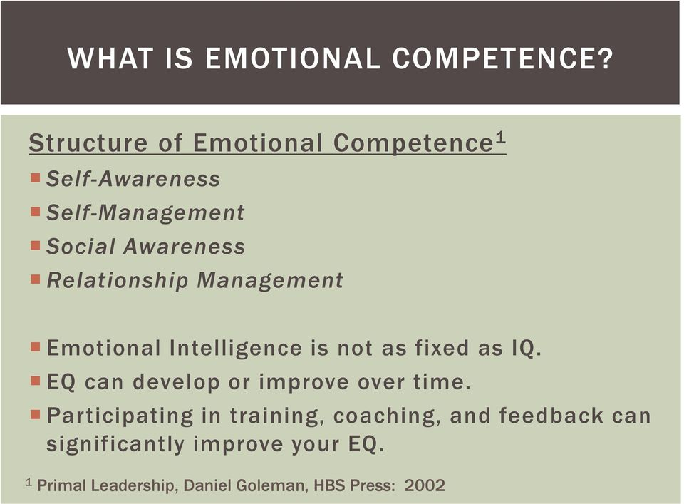 Relationship Management Emotional Intelligence is not as fixed as IQ.