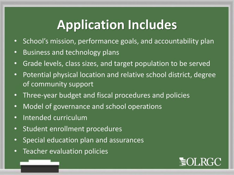 degree of community support Three-year budget and fiscal procedures and policies Model of governance and school