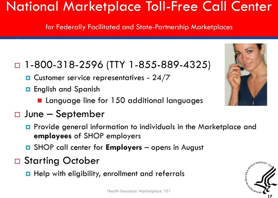 September Provide general information to individuals in the Marketplace and employees of SHOP employers SHOP call center for