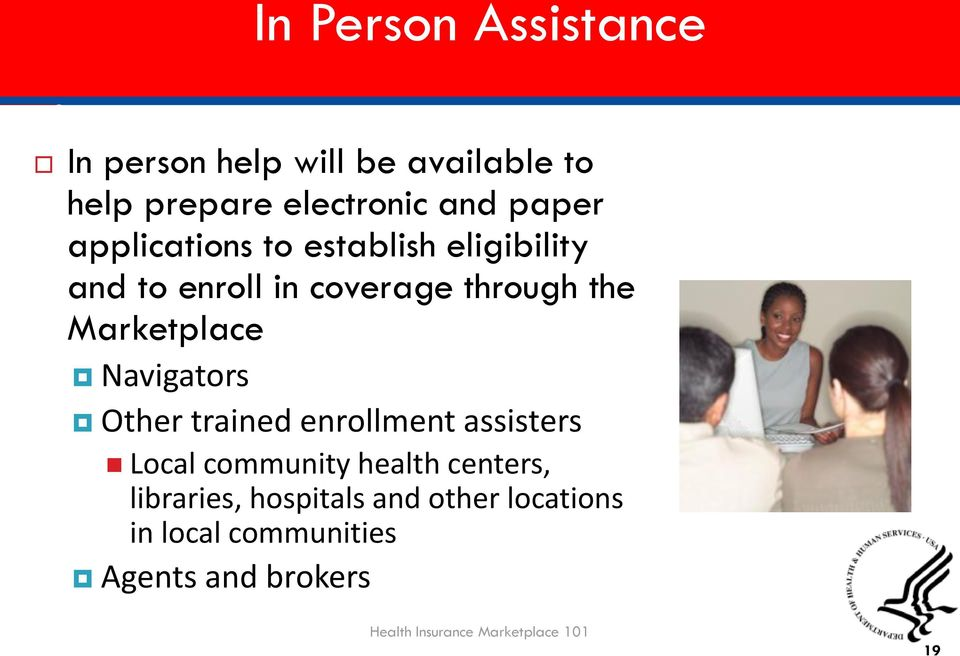 Navigators Other trained enrollment assisters Local community health centers, libraries,