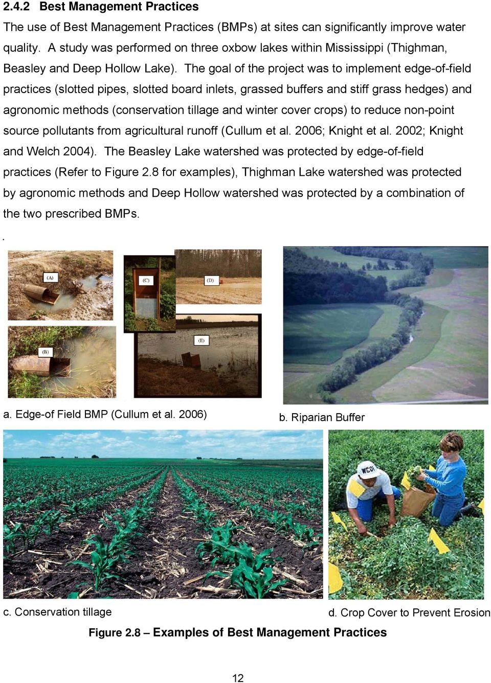 The goal of the project was to implement edge-of-field practices (slotted pipes, slotted board inlets, grassed buffers and stiff grass hedges) and agronomic methods (conservation tillage and winter