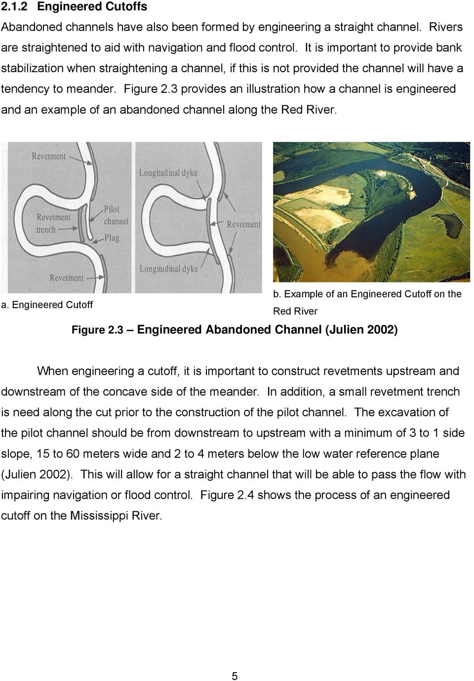 3 provides an illustration how a channel is engineered and an example of an abandoned channel along the Red River. b. Example of an Engineered Cutoff on the a. Engineered Cutoff Red River Figure 2.