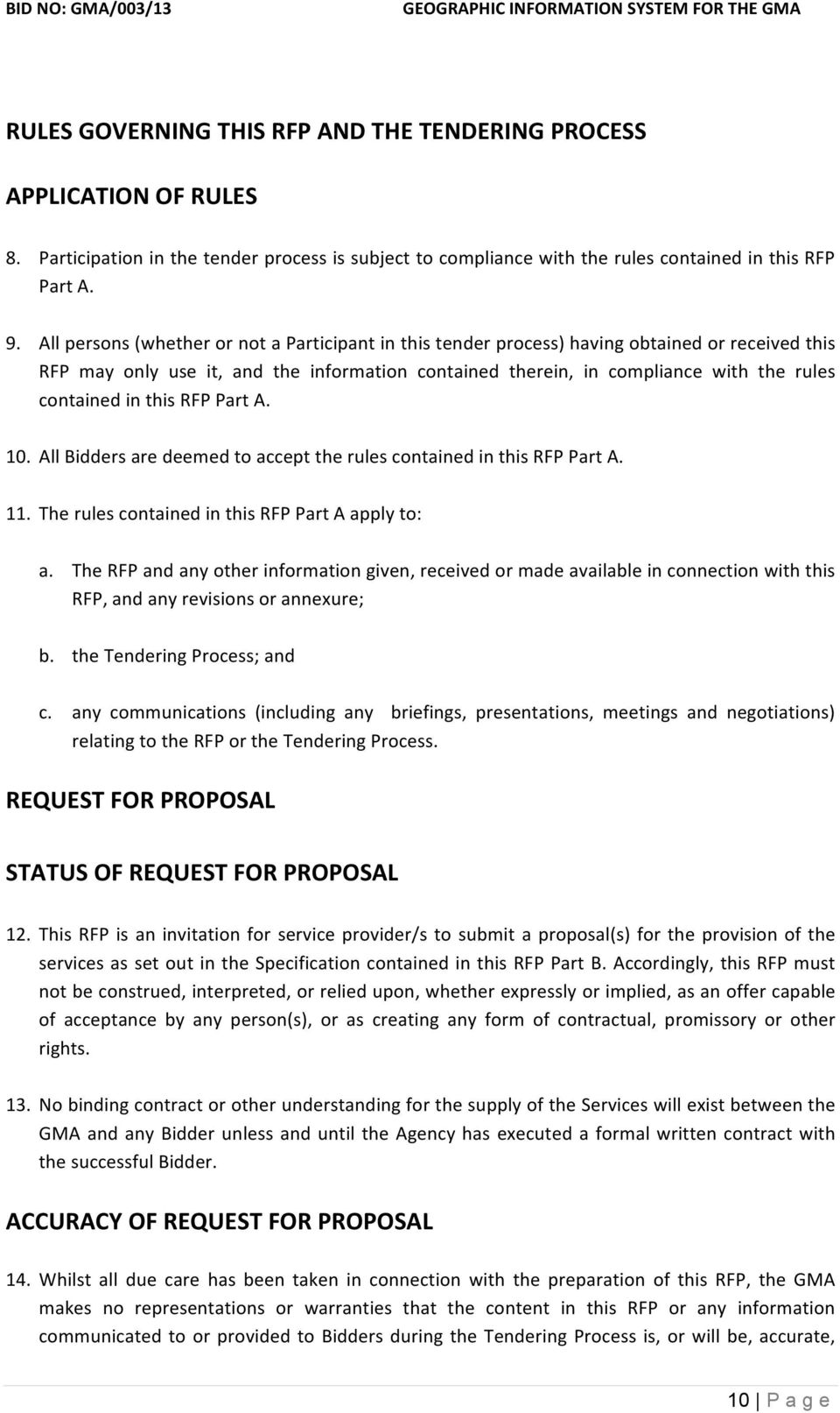 in this RFP Part A. 10. All Bidders are deemed to accept the rules contained in this RFP Part A. 11. The rules contained in this RFP Part A apply to: a.