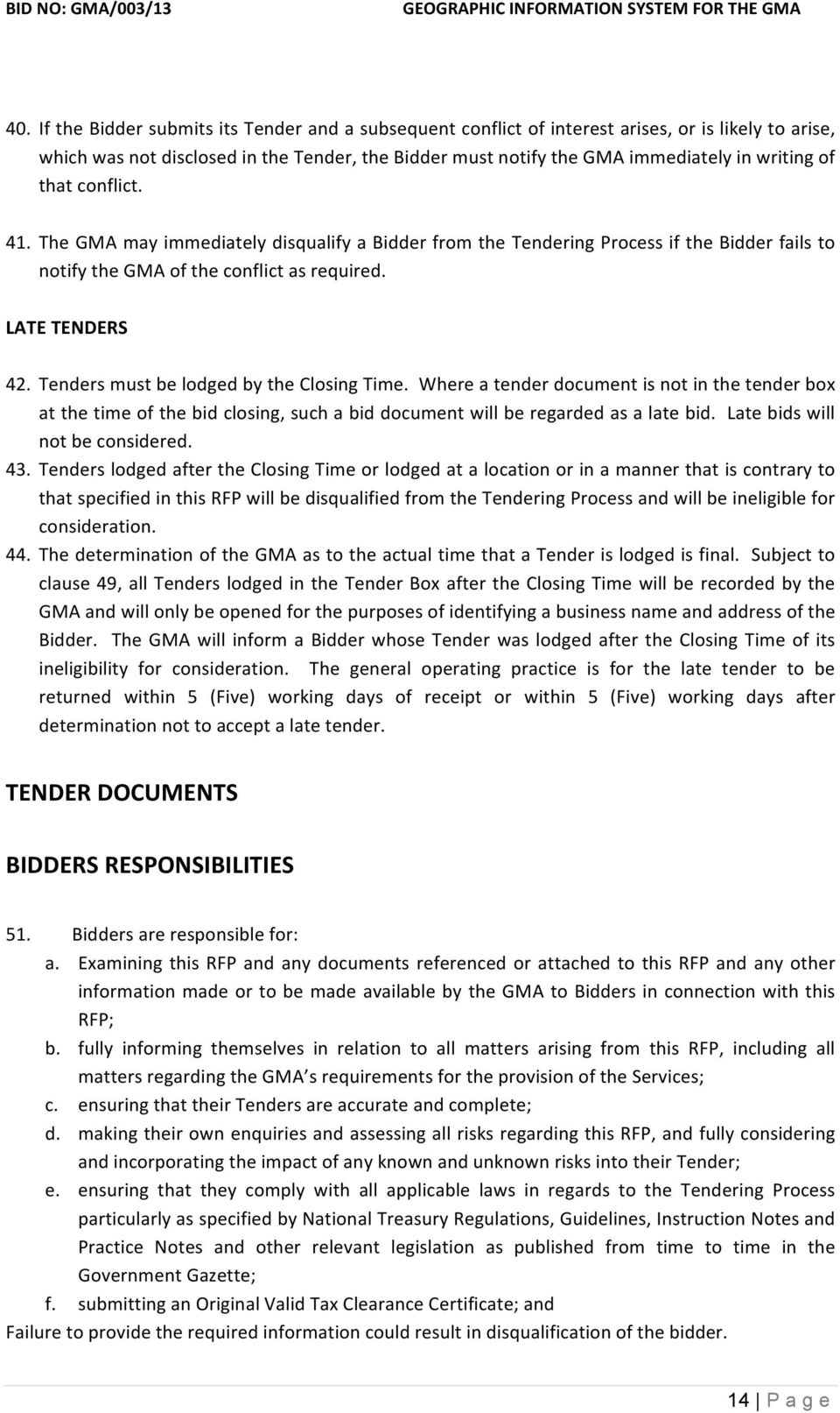 Tenders must be lodged by the Closing Time. Where a tender document is not in the tender box at the time of the bid closing, such a bid document will be regarded as a late bid.