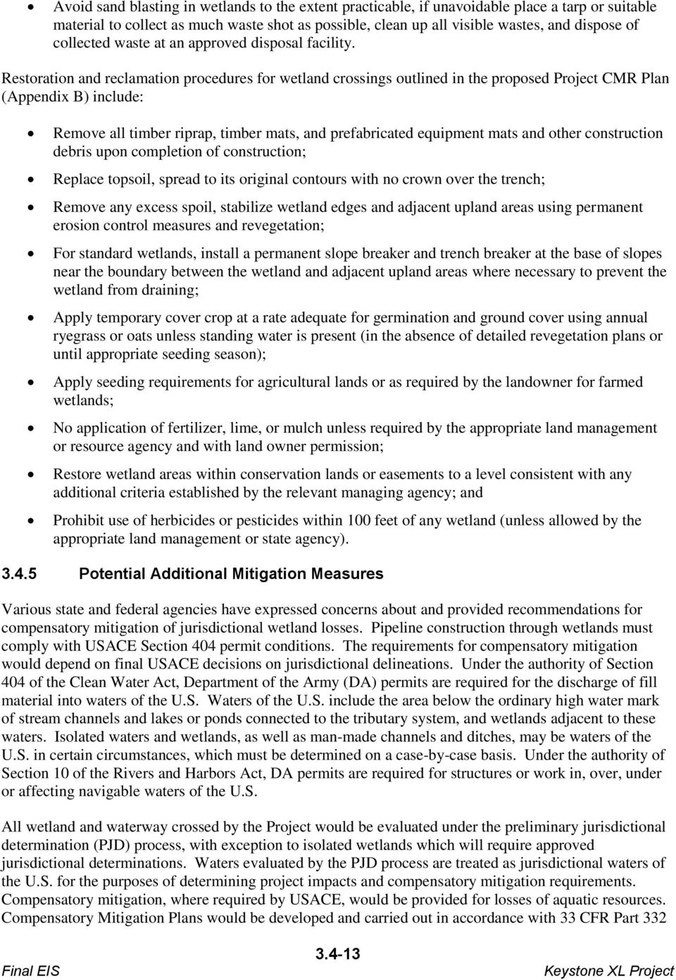 Restoration and reclamation procedures for wetland crossings outlined in the proposed Project CMR Plan (Appendix B) include: Remove all timber riprap, timber mats, and prefabricated equipment mats