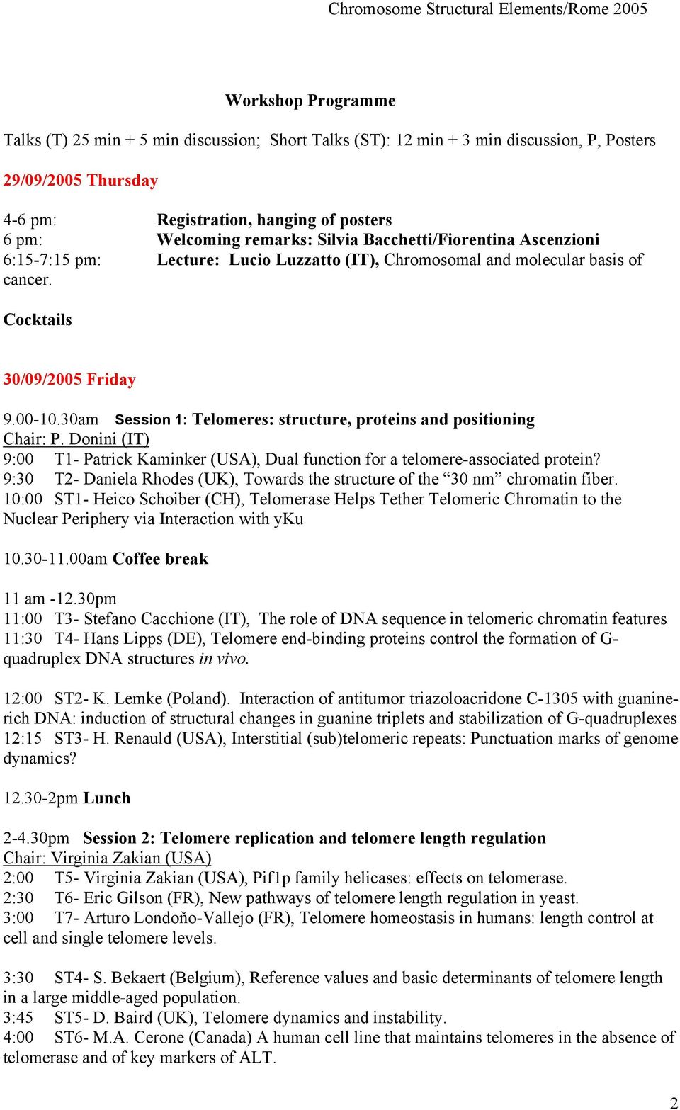 30am Session 1: Telomeres: structure, proteins and positioning Chair: P. Donini (IT) 9:00 T1- Patrick Kaminker (USA), Dual function for a telomere-associated protein?