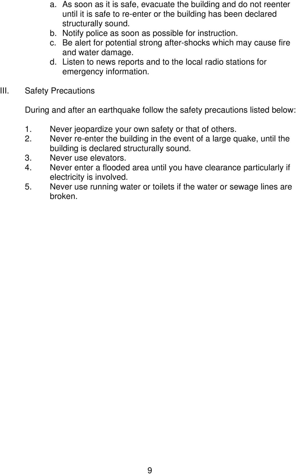 Safety Precautions During and after an earthquake follow the safety precautions listed below: 1. Never jeopardize your own safety or that of others. 2.