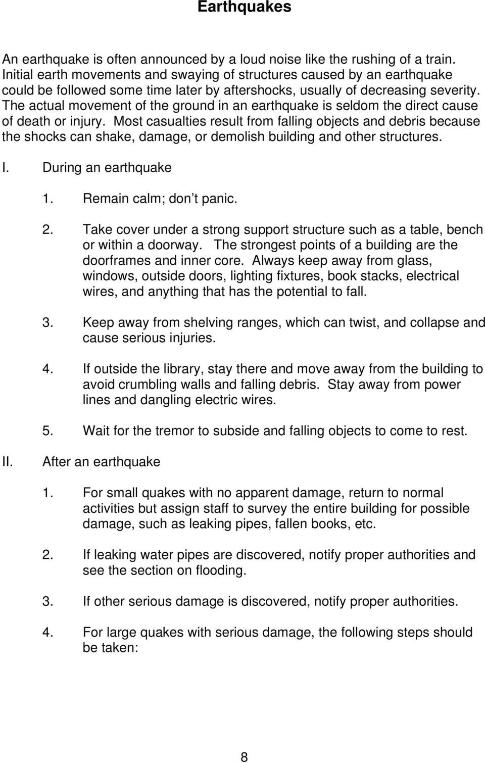 The actual movement of the ground in an earthquake is seldom the direct cause of death or injury.