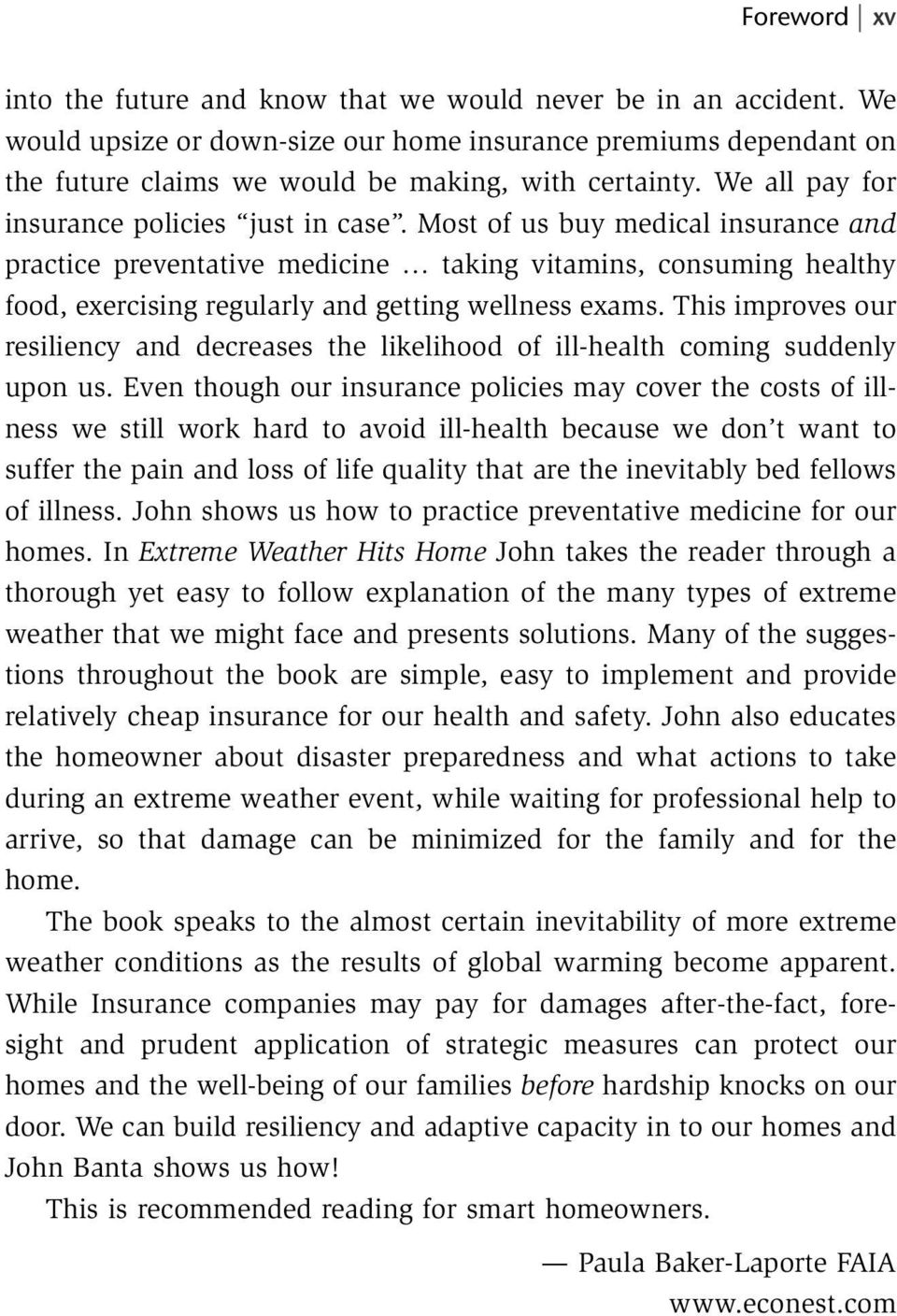 Most of us buy medical insurance and practice preventative medicine taking vitamins, consuming healthy food, exercising regularly and getting wellness exams.