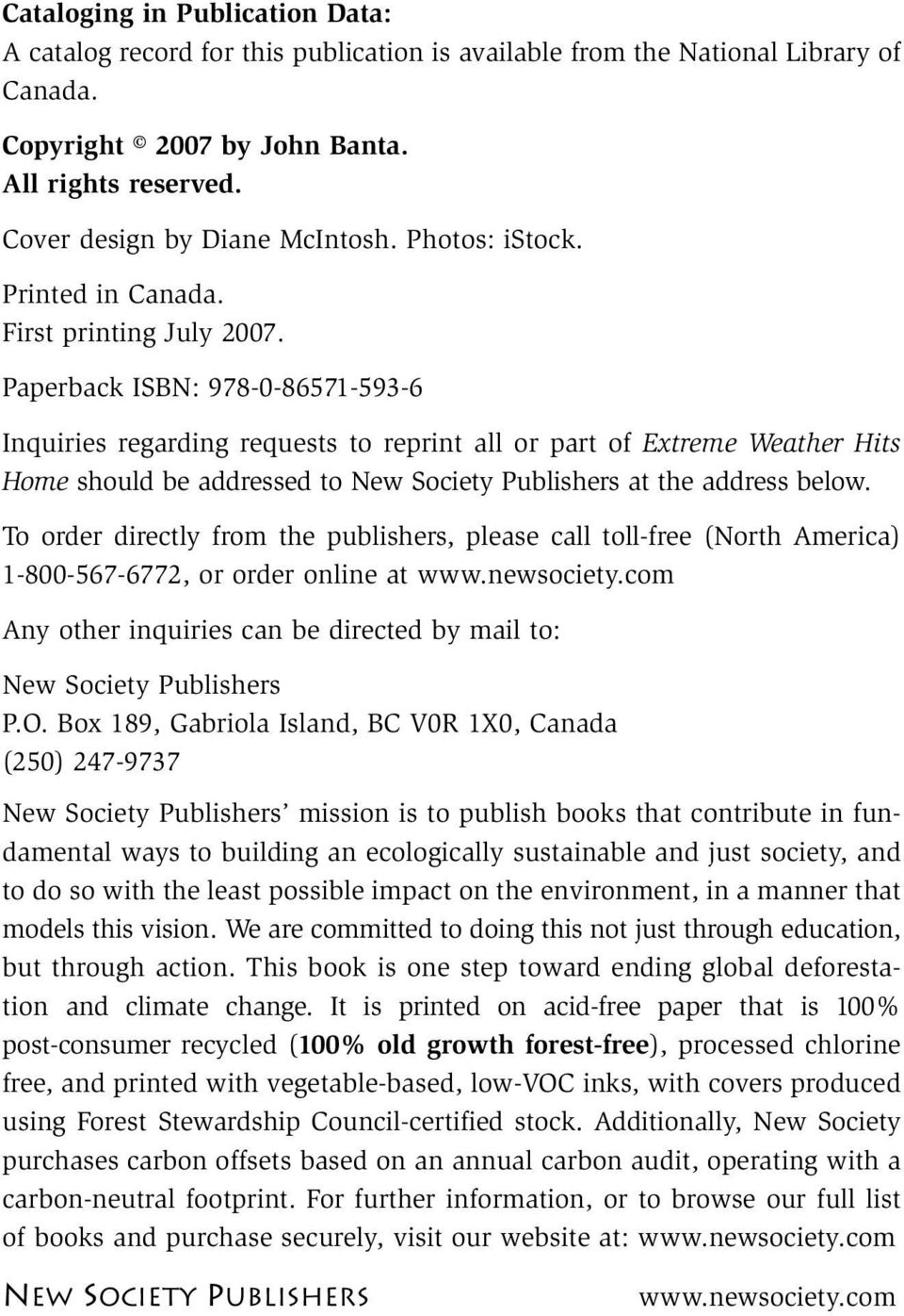 Paperback ISBN: 978-0-86571-593-6 Inquiries regarding requests to reprint all or part of Extreme Weather Hits Home should be addressed to New Society Publishers at the address below.