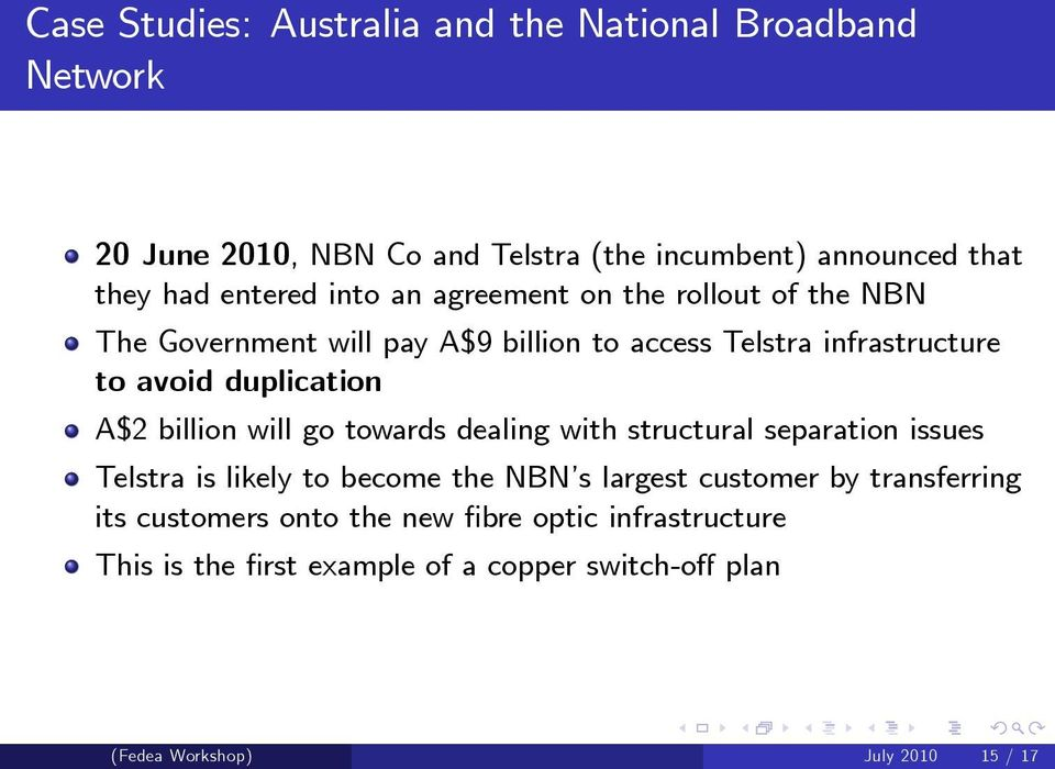 duplication A$2 billion will go towards dealing with structural separation issues Telstra is likely to become the NBN s largest customer