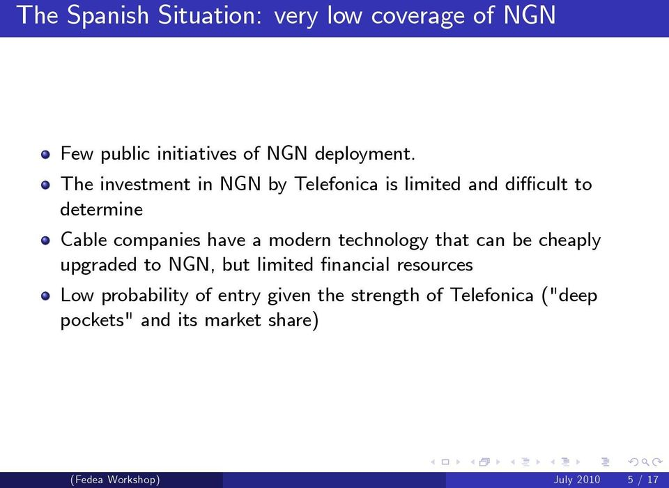 modern technology that can be cheaply upgraded to NGN, but limited nancial resources Low