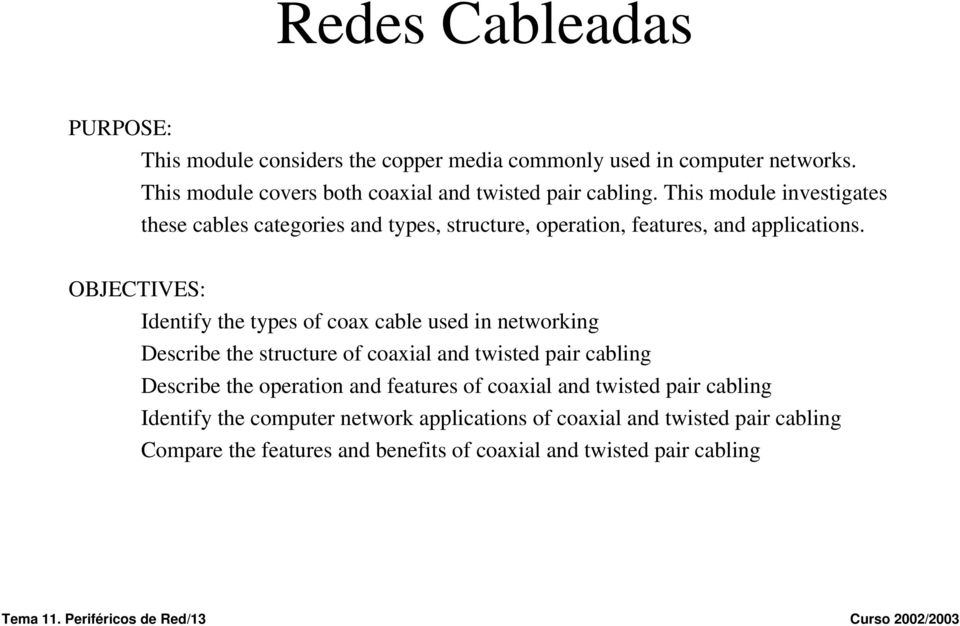 OBJECTIVES: Identify the types of coax cable used in networking Describe the structure of coaxial and twisted pair cabling Describe the operation and features