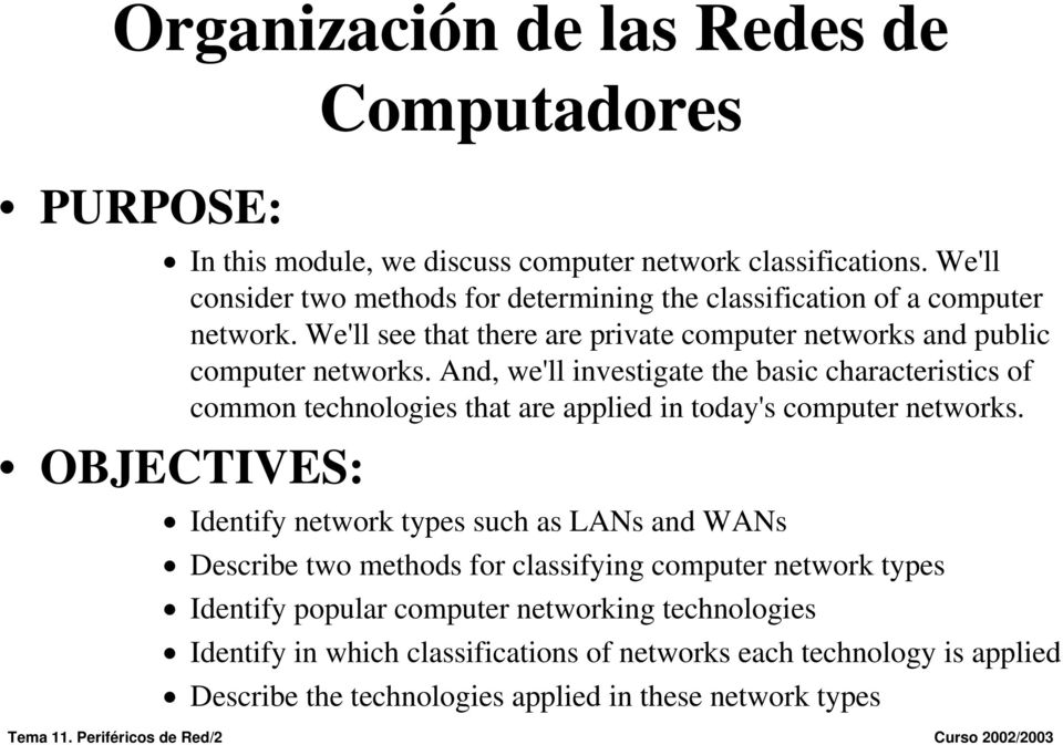 And, we'll investigate the basic characteristics of common technologies that are applied in today's computer networks.