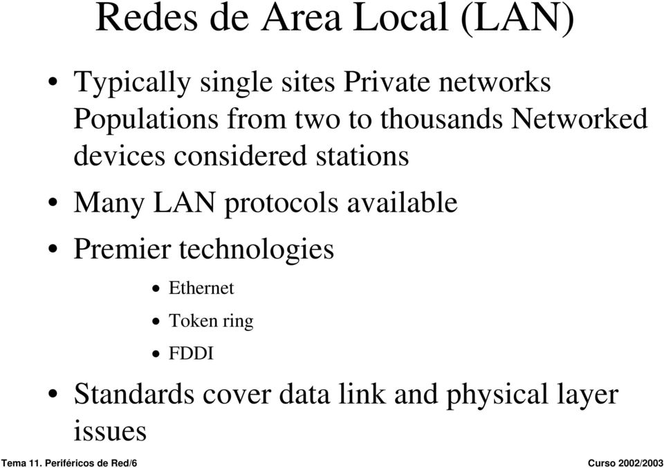 Many LAN protocols available Premier technologies Ethernet Token ring