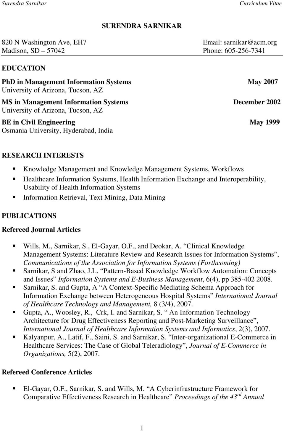 Arizona, Tucson, AZ BE in Civil Engineering May 1999 Osmania University, Hyderabad, India RESEARCH INTERESTS Knowledge Management and Knowledge Management Systems, Workflows Healthcare Information