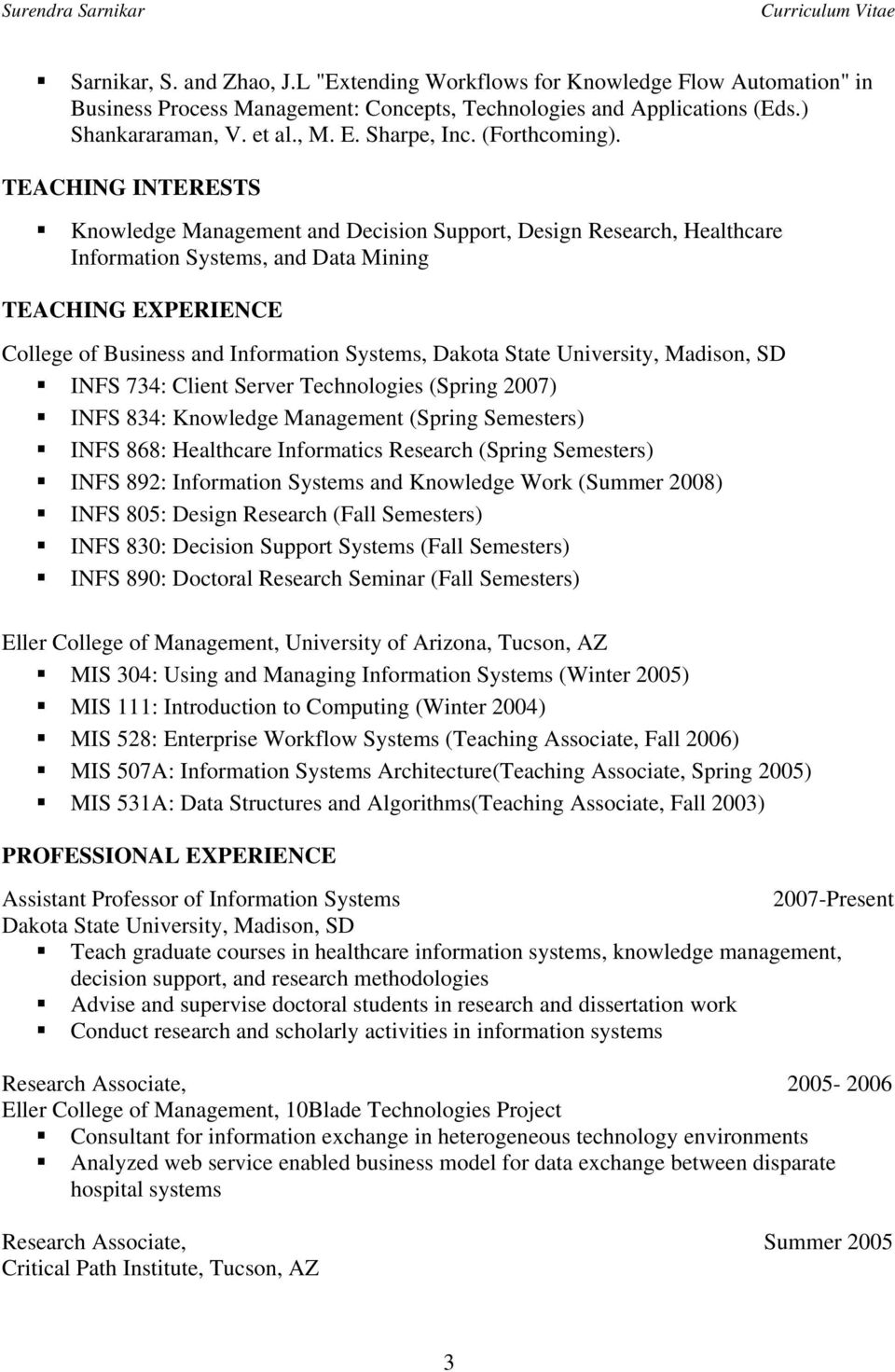 TEACHING INTERESTS Knowledge Management and Decision Support, Design Research, Healthcare Information Systems, and Data Mining TEACHING EXPERIENCE College of Business and Information Systems, Dakota