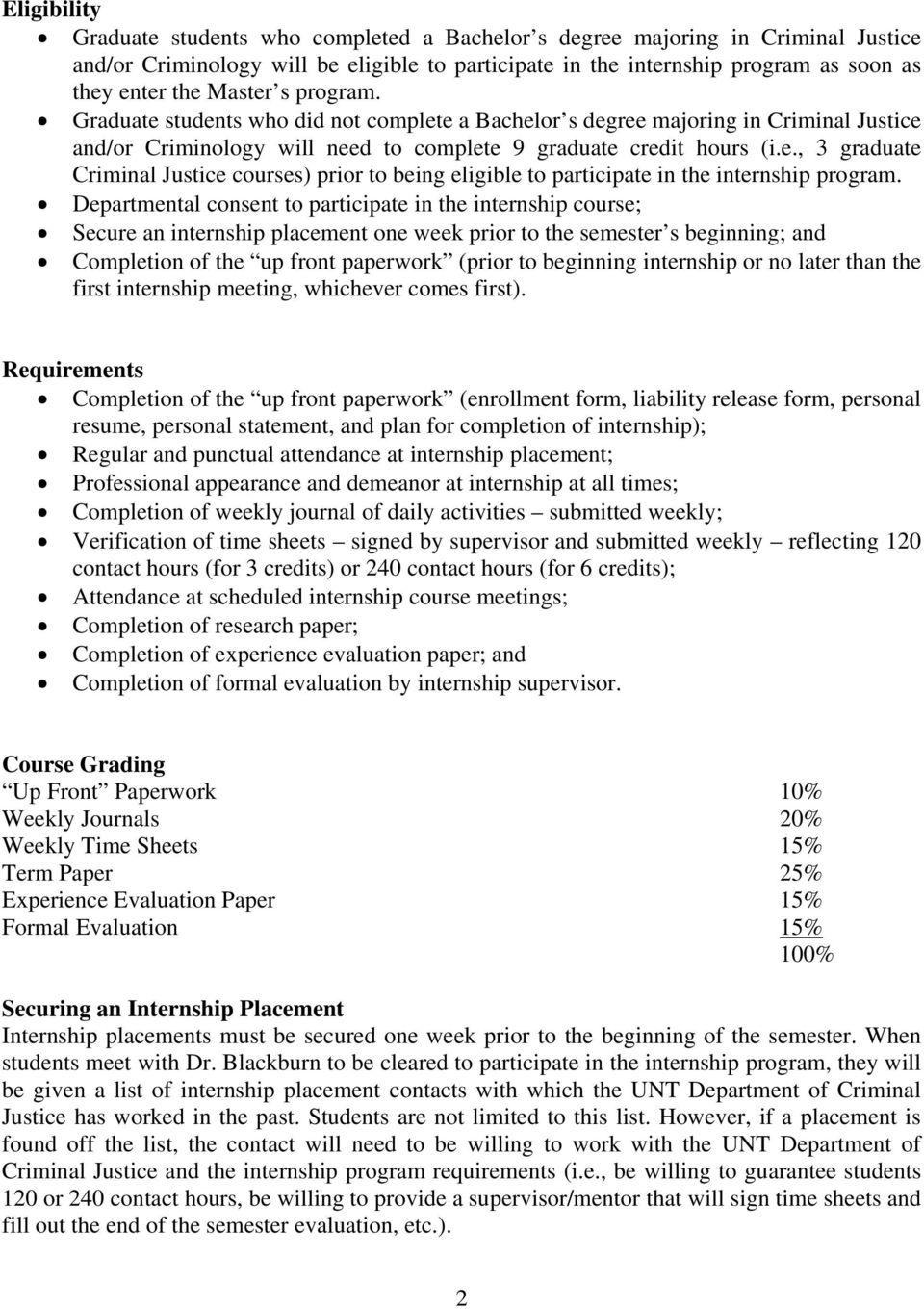 Departmental consent to participate in the internship course; Secure an internship placement one week prior to the semester s beginning; and Completion of the up front paperwork (prior to beginning