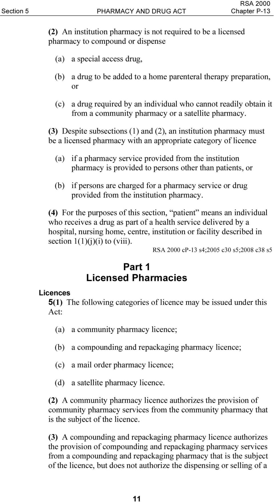 (3) Despite subsections (1) and (2), an institution pharmacy must be a licensed pharmacy with an appropriate category of licence (a) if a pharmacy service provided from the institution pharmacy is