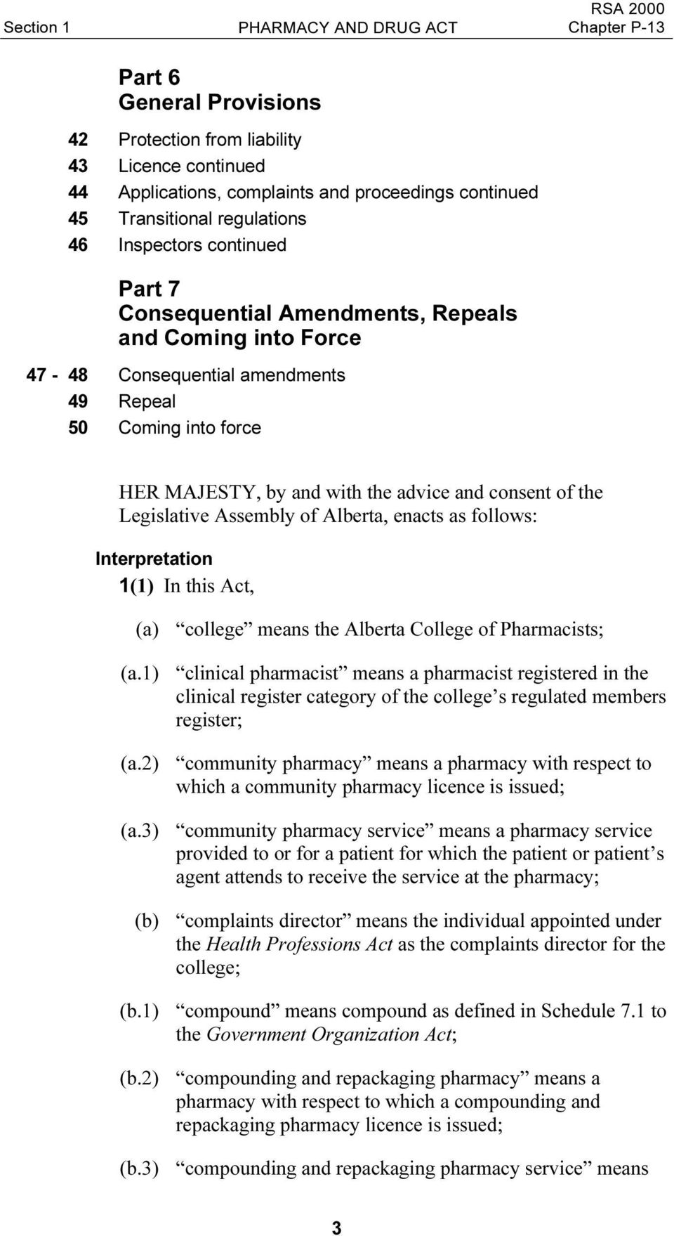 the Legislative Assembly of Alberta, enacts as follows: Interpretation 1(1) In this Act, (a) college means the Alberta College of Pharmacists; (a.