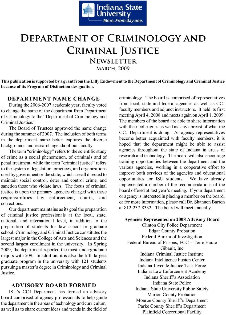 DEPARTMENT NAME CHANGE During the 2006-2007 academic year, faculty voted to change the name of the department from Department of Criminology to the Department of Criminology and Criminal Justice.