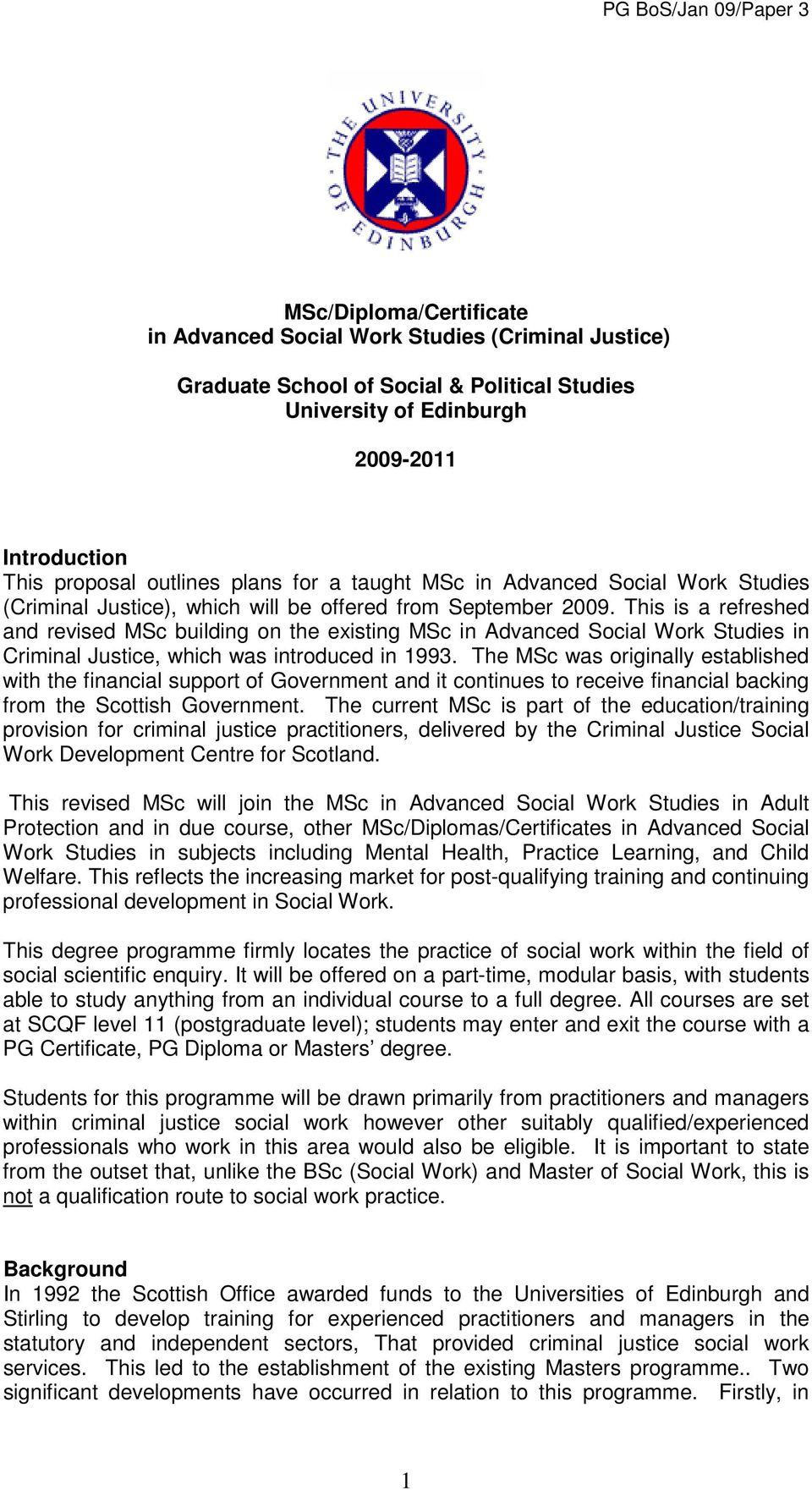 This is a refreshed and revised MSc building on the existing MSc in Advanced Social Work Studies in Criminal Justice, which was introduced in 1993.