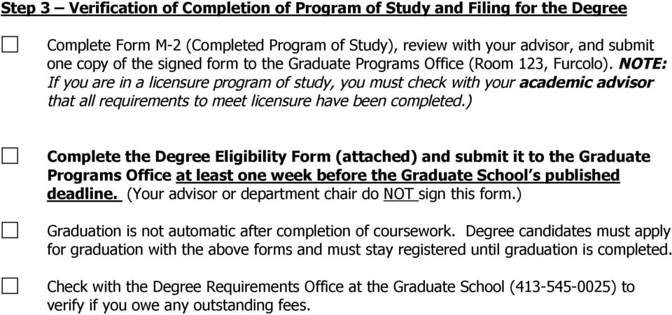 ) Complete the Degree Eligibility Form (attached) and submit it to the Graduate Programs Office at least one week before the Graduate School s published deadline.