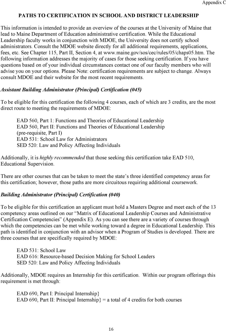 Consult the MDOE website directly for all additional requirements, applications, fees, etc. See Chapter 115, Part II, Section 4, at www.maine.gov/sos/cec/rules/05/chaps05.htm.