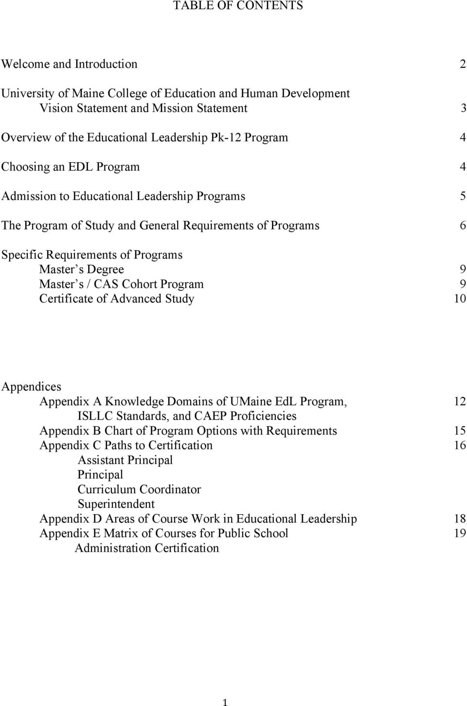 Master s / CAS Cohort Program 9 Certificate of Advanced Study 10 Appendices Appendix A Knowledge Domains of UMaine EdL Program, 12 ISLLC Standards, and CAEP Proficiencies Appendix B Chart of Program
