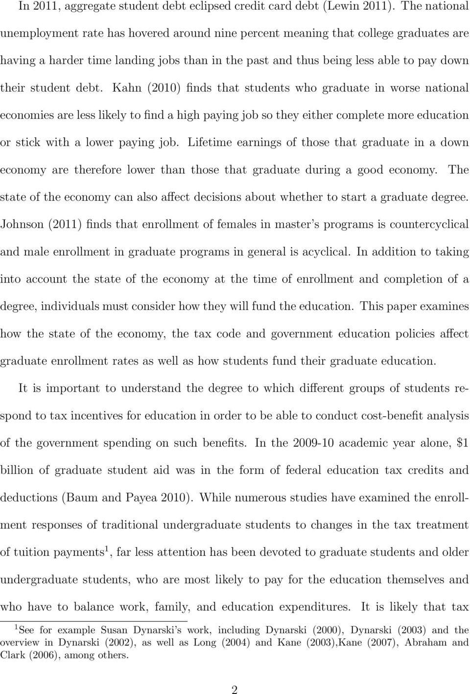 debt. Kahn (2010) finds that students who graduate in worse national economies are less likely to find a high paying job so they either complete more education or stick with a lower paying job.