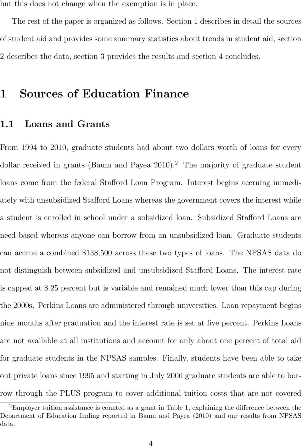 concludes. 1 Sources of Education Finance 1.1 Loans and Grants From 1994 to 2010, graduate students had about two dollars worth of loans for every dollar received in grants (Baum and Payea 2010).