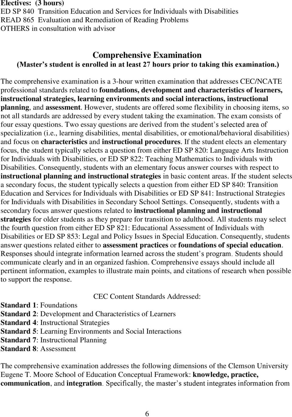 ) The comprehensive examination is a 3-hour written examination that addresses CEC/NCATE professional standards related to foundations, development and characteristics of learners, instructional