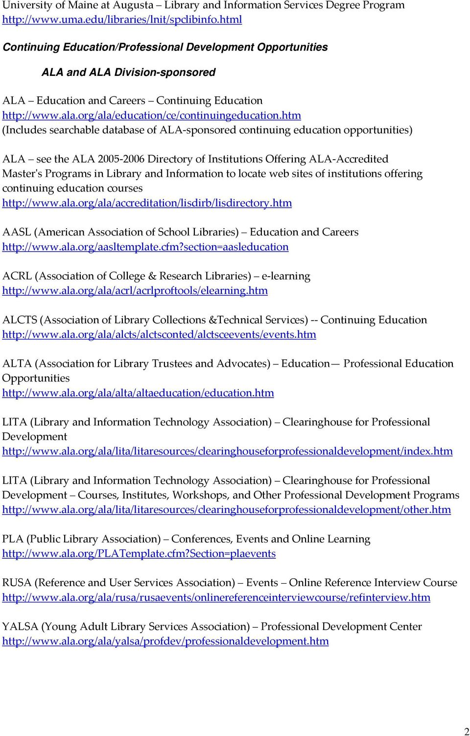 htm (Includes searchable database of ALA sponsored continuing education opportunities) ALA see the ALA 2005 2006 Directory of Institutions Offering ALA Accredited Masterʹs Programs in Library and