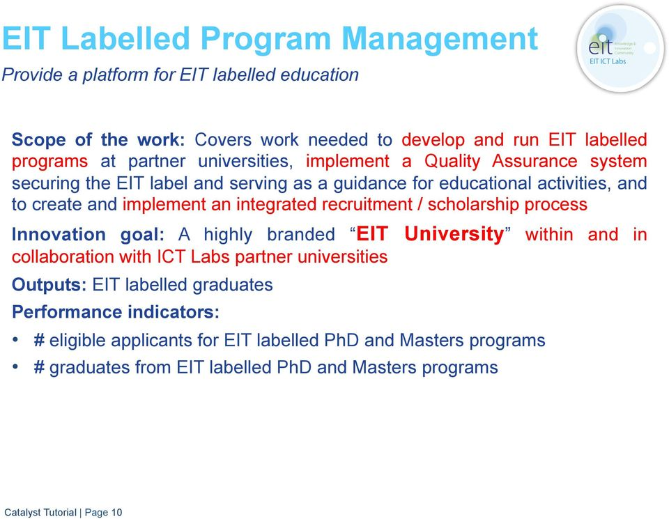 recruitment / scholarship process Innovation goal: A highly branded EIT University within and in collaboration with ICT Labs partner universities Outputs: EIT labelled