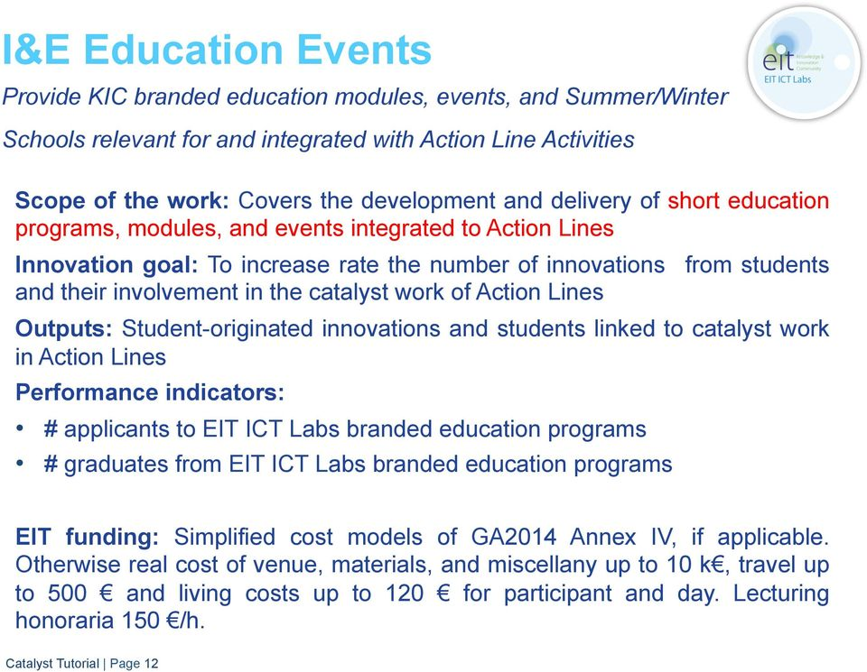 work of Action Lines Outputs: Student-originated innovations and students linked to catalyst work in Action Lines Performance indicators: # applicants to EIT ICT Labs branded education programs #