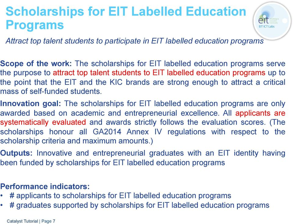 students. Innovation goal: The scholarships for EIT labelled education programs are only awarded based on academic and entrepreneurial excellence.
