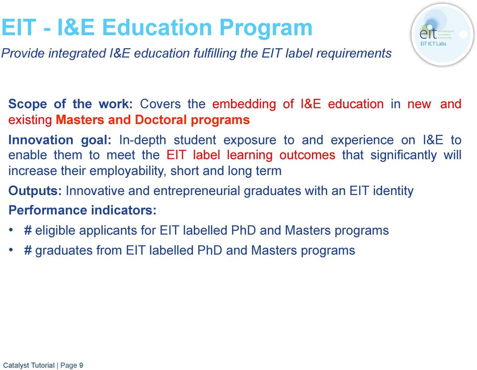 outcomes that significantly will increase their employability, short and long term Outputs: Innovative and entrepreneurial graduates with an EIT identity
