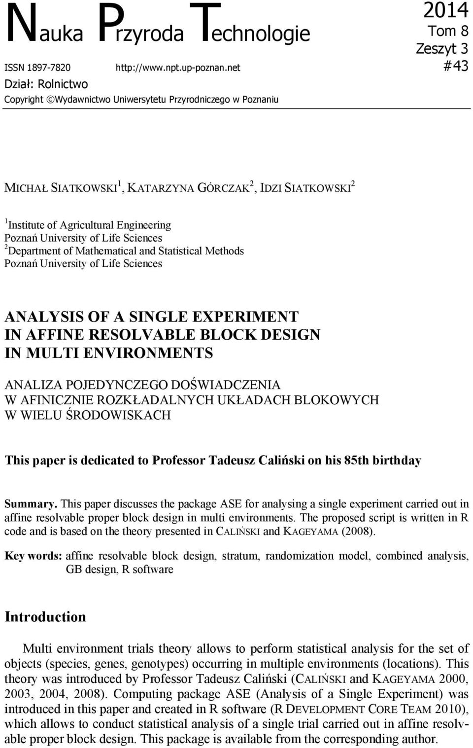 University of Life Sciences 2 Department of Mathematical and Statistical Methods Poznań University of Life Sciences ANALYSIS OF A SINGLE EXPERIMENT IN AFFINE RESOLVABLE BLOCK DESIGN IN MULTI