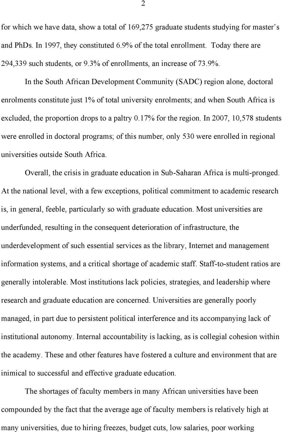 In the South African Development Community (SADC) region alone, doctoral enrolments constitute just 1% of total university enrolments; and when South Africa is excluded, the proportion drops to a
