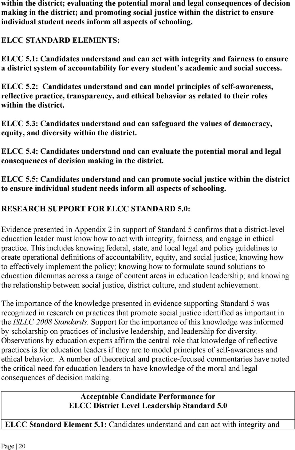1: Candidates understand and can act with integrity and fairness to ensure a district system of accountability for every student s academic and social success. ELCC 5.
