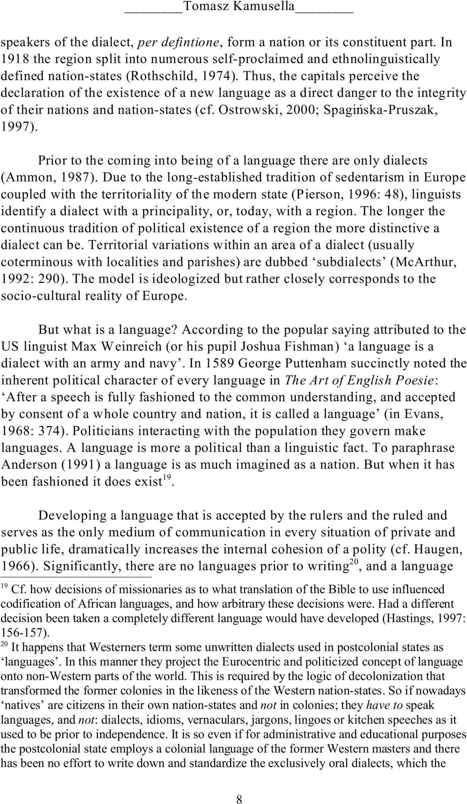 Prior to the coming into being of a language there are only dialects (Ammon, 1987).
